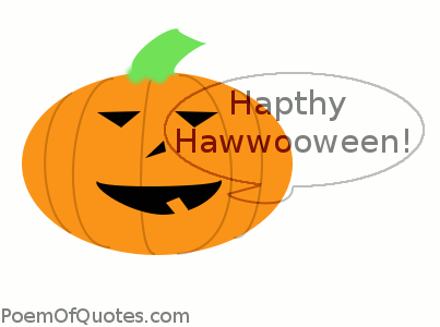 A pumpkin with a funny way of saying Happy Halloween.