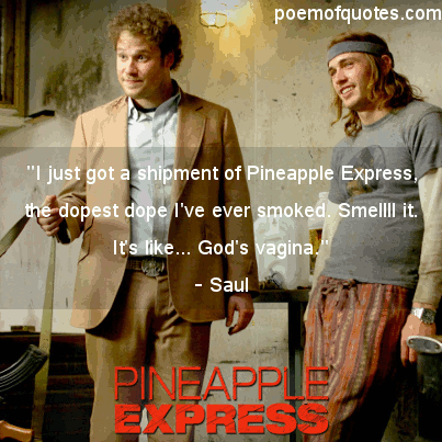A quote from Pineapple Express.