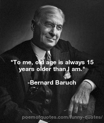 A quote about old age by Bernard Baruch